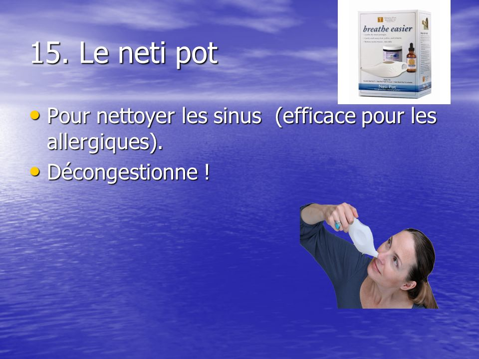 15. Le neti pot Pour nettoyer les sinus (efficace pour les allergiques). Décongestionne !