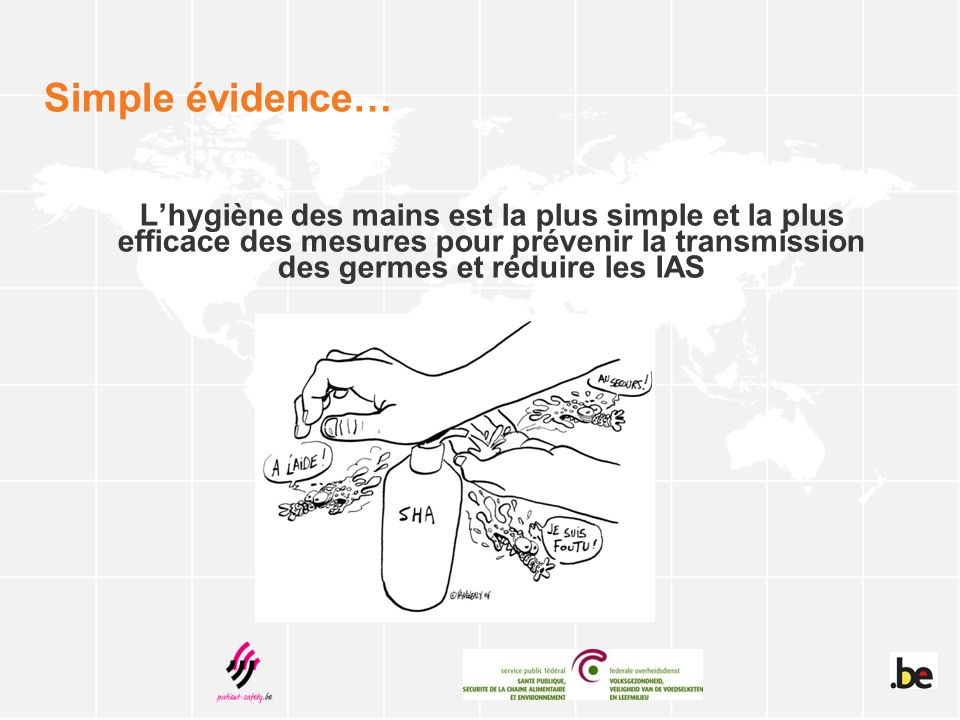 Simple évidence… L'hygiène des mains est la plus simple et la plus efficace des mesures pour prévenir la transmission des germes et réduire les IAS.