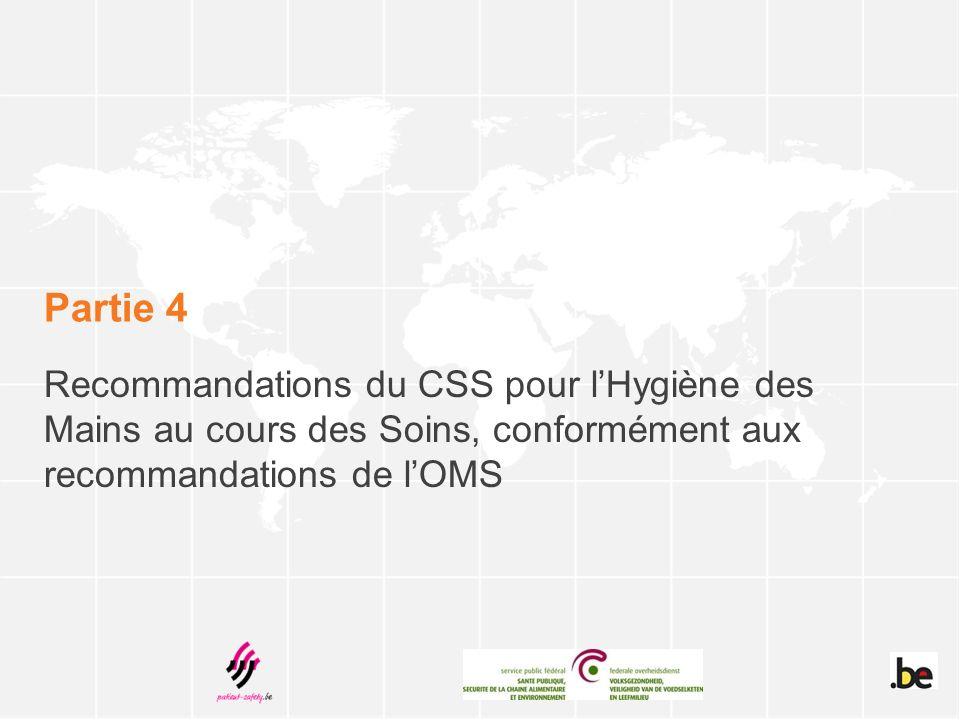 Partie 4 Recommandations du CSS pour l'Hygiène des Mains au cours des Soins, conformément aux recommandations de l'OMS.