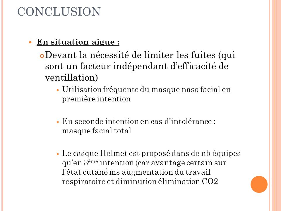 CONCLUSION En situation aigue : Devant la nécessité de limiter les fuites (qui sont un facteur indépendant d'efficacité de ventillation)
