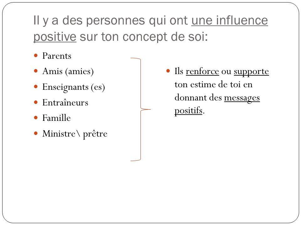 Il y a des personnes qui ont une influence positive sur ton concept de soi:
