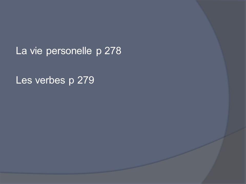 La vie personelle p 278 Les verbes p 279
