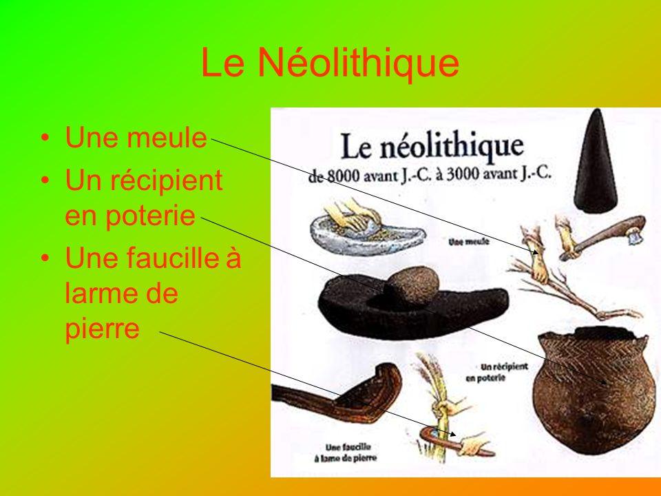 Le Néolithique Une meule Un récipient en poterie