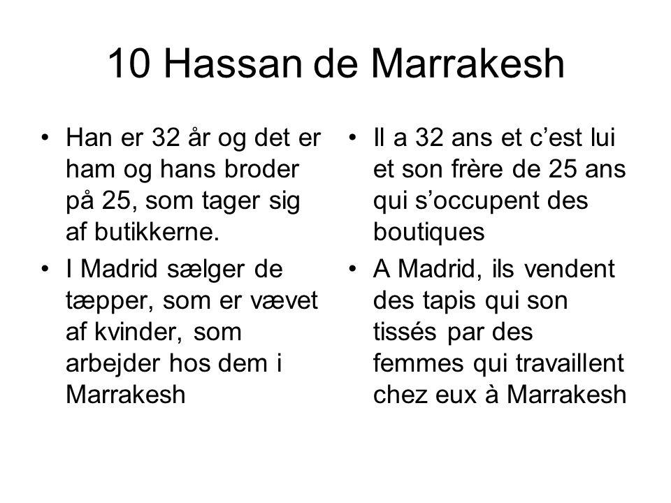 10 Hassan de Marrakesh Han er 32 år og det er ham og hans broder på 25, som tager sig af butikkerne.