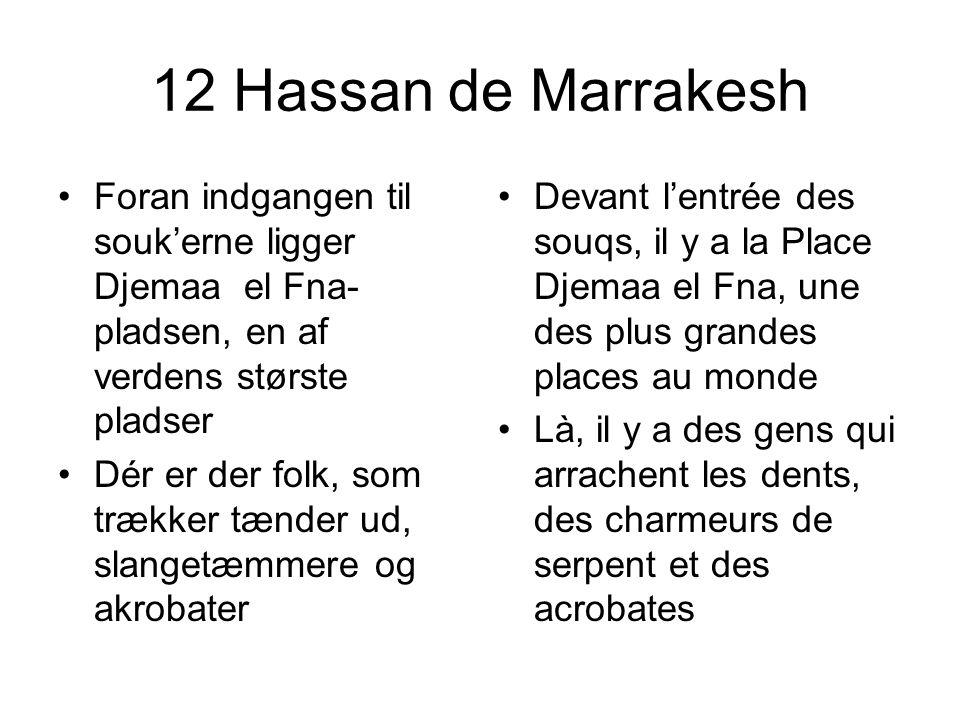 12 Hassan de Marrakesh Foran indgangen til souk'erne ligger Djemaa el Fna-pladsen, en af verdens største pladser.