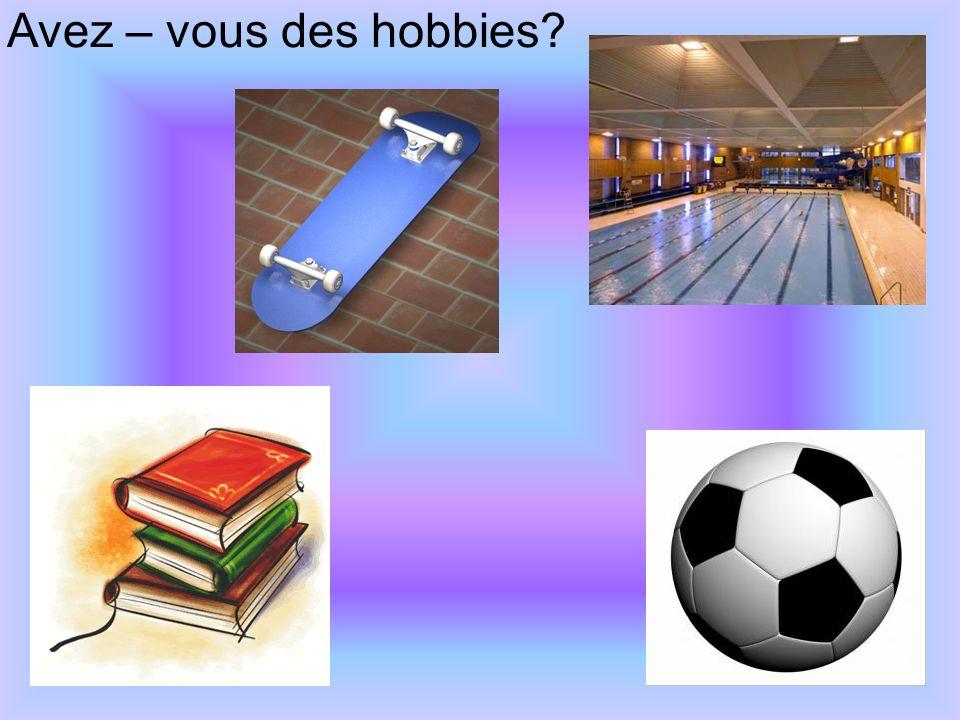 Avez – vous des hobbies
