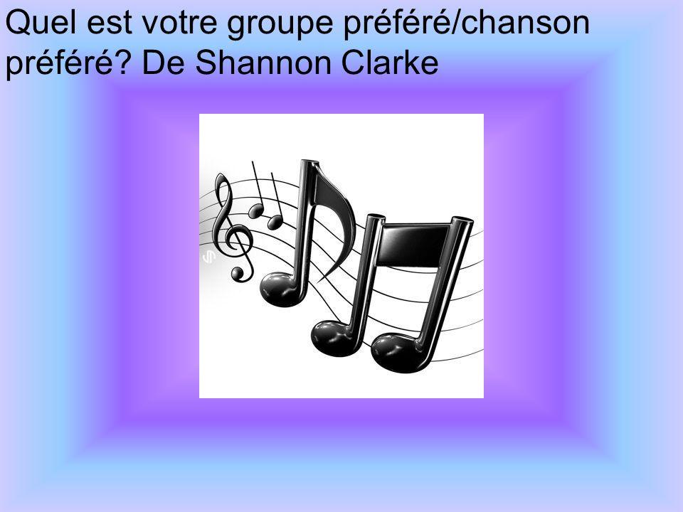 Quel est votre groupe préféré/chanson préféré De Shannon Clarke