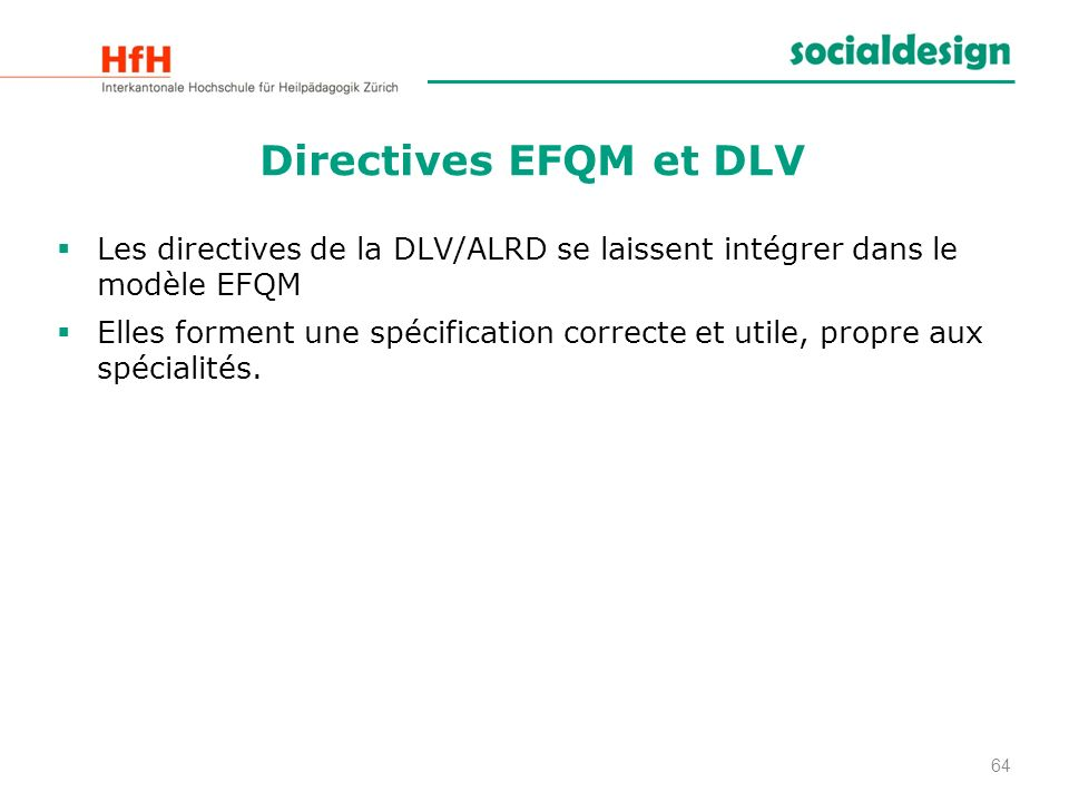 Directives EFQM et DLV Les directives de la DLV/ALRD se laissent intégrer dans le modèle EFQM.