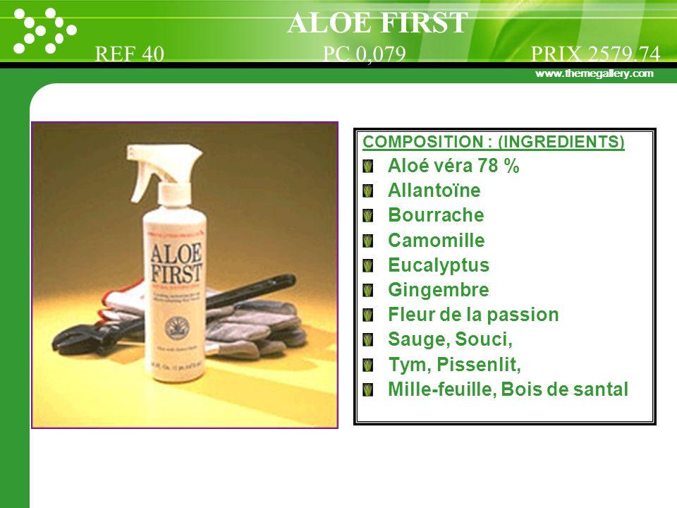 ALOE FIRST REF 40 PC 0,079 PRIX 2579.74 Aloé véra 78 % Allantoïne