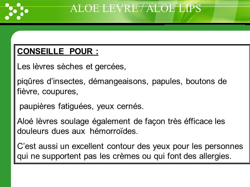 ALOE LEVRE / ALOE LIPS CONSEILLE POUR : Les lèvres sèches et gercées,