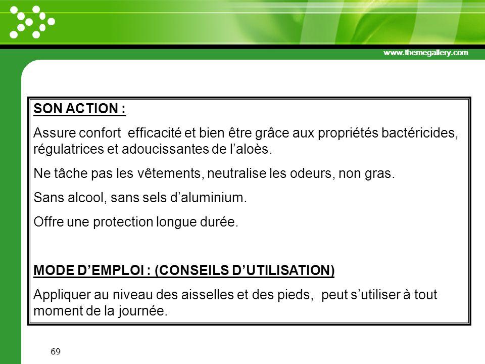SON ACTION : Assure confort efficacité et bien être grâce aux propriétés bactéricides, régulatrices et adoucissantes de l'aloès.