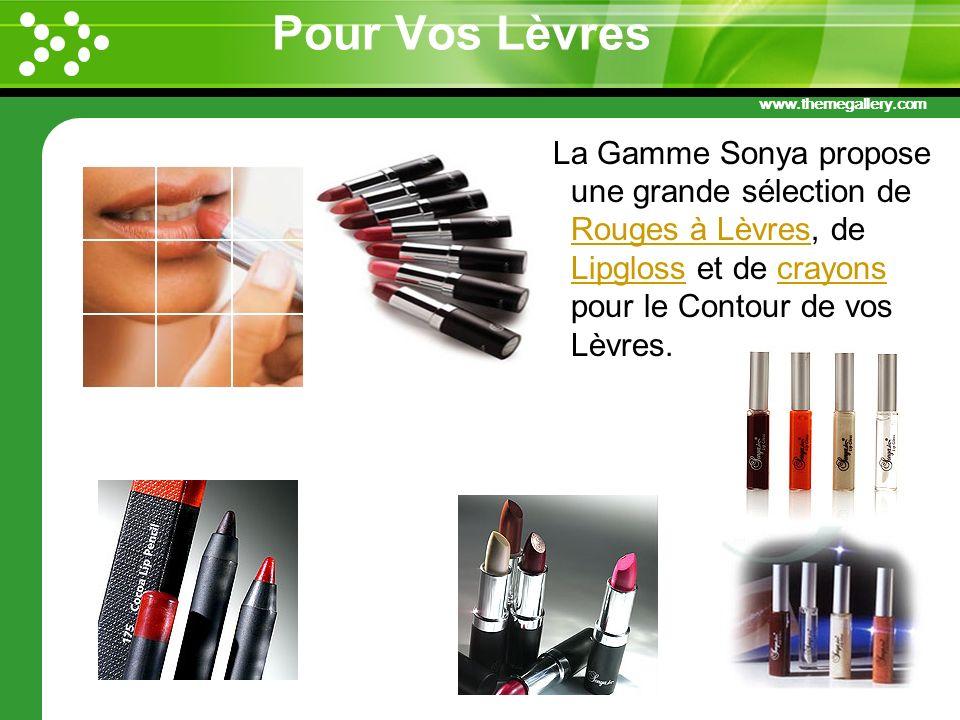 Pour Vos Lèvres La Gamme Sonya propose une grande sélection de Rouges à Lèvres, de Lipgloss et de crayons pour le Contour de vos Lèvres.