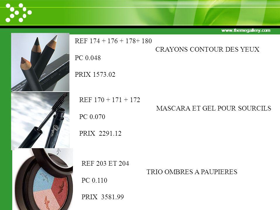 REF 174 + 176 + 178+ 180 CRAYONS CONTOUR DES YEUX. PC 0.048. PRIX 1573.02. REF 170 + 171 + 172. MASCARA ET GEL POUR SOURCILS.