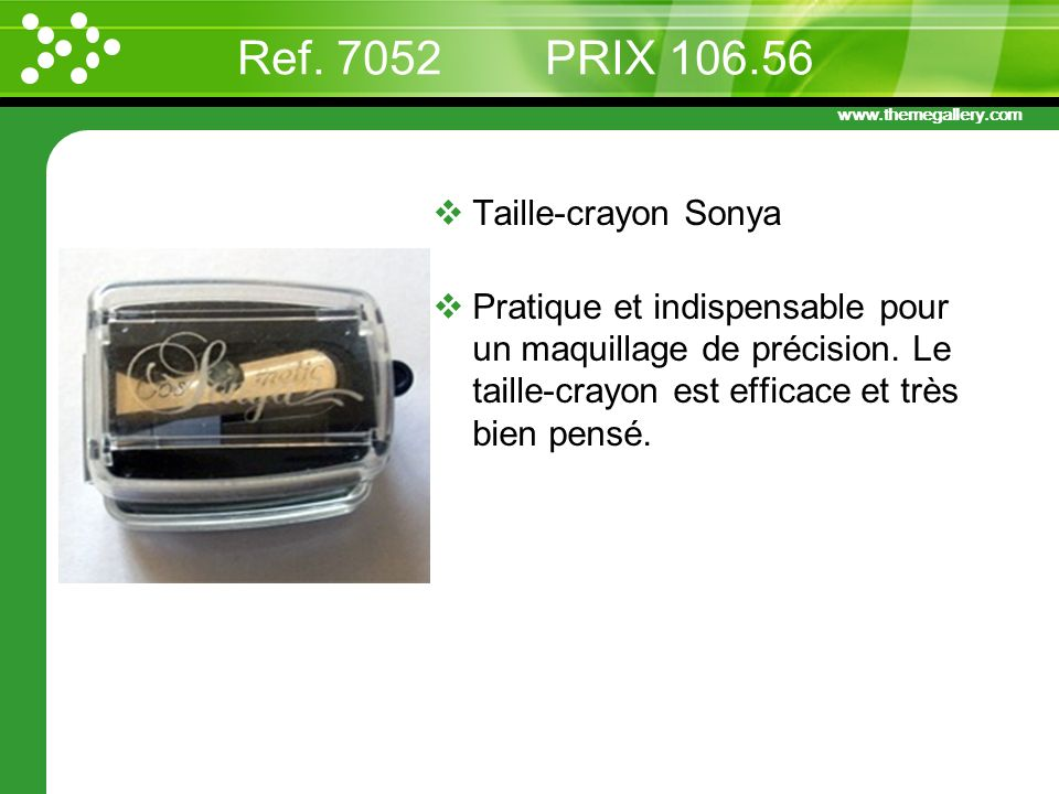 Ref. 7052 PRIX 106.56 Taille-crayon Sonya