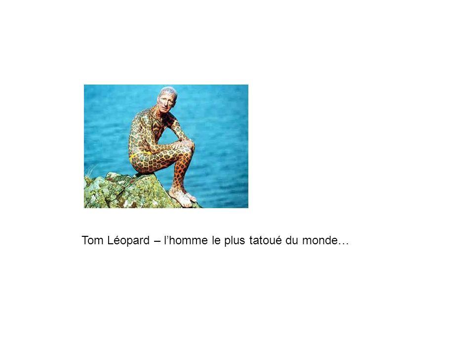 Tom Léopard – l'homme le plus tatoué du monde…