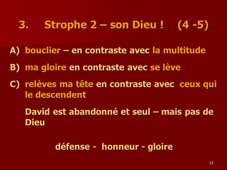 3. Strophe 2 – son Dieu ! (4 -5) A) bouclier – en contraste avec la multitude. B) ma gloire en contraste avec se lève.