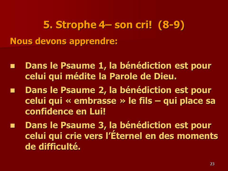 5. Strophe 4– son cri! (8-9) Nous devons apprendre: