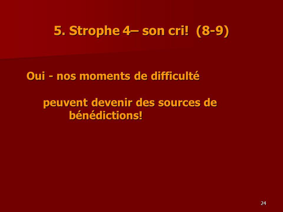 5. Strophe 4– son cri! (8-9) Oui - nos moments de difficulté