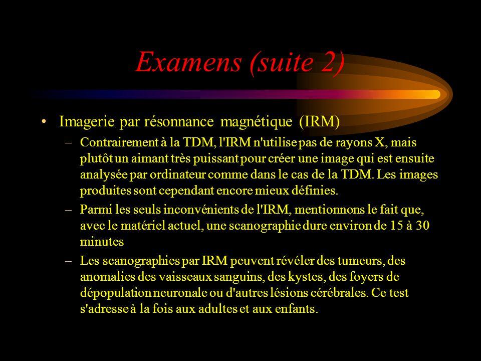 Examens (suite 2) Imagerie par résonnance magnétique (IRM)