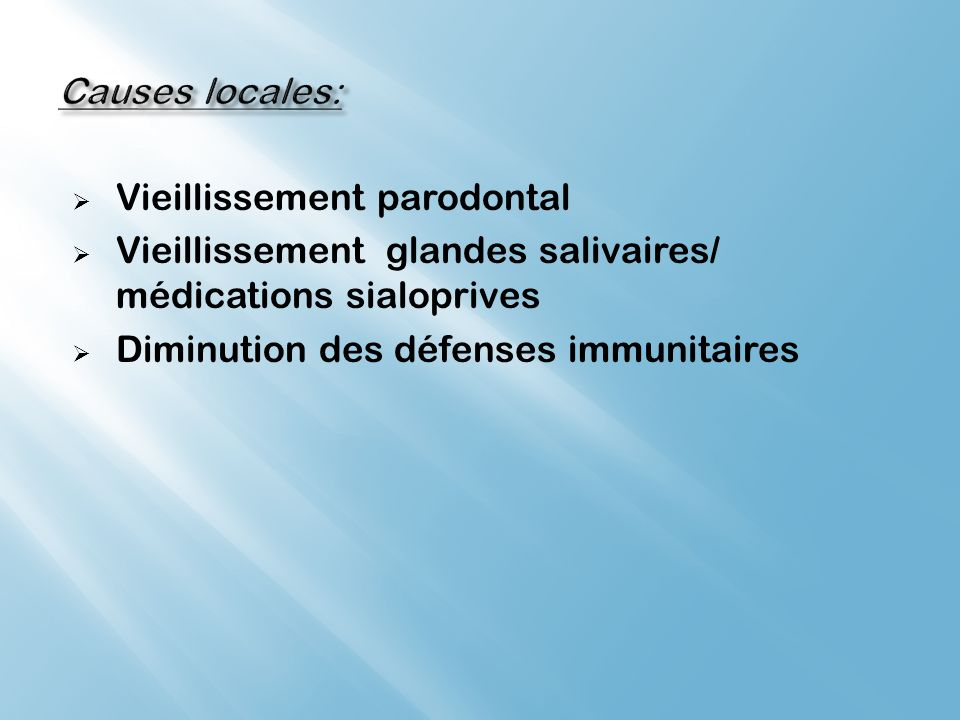 Causes locales: Vieillissement parodontal. Vieillissement glandes salivaires/ médications sialoprives.
