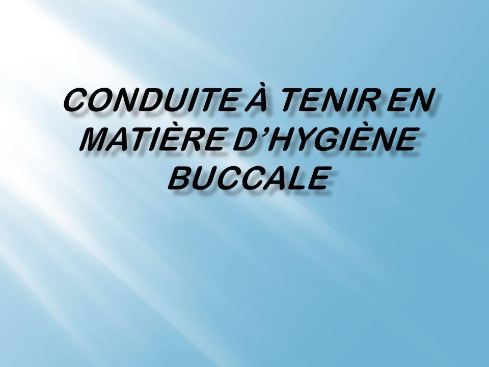Conduite à tenir en matière d'hygiène buccale