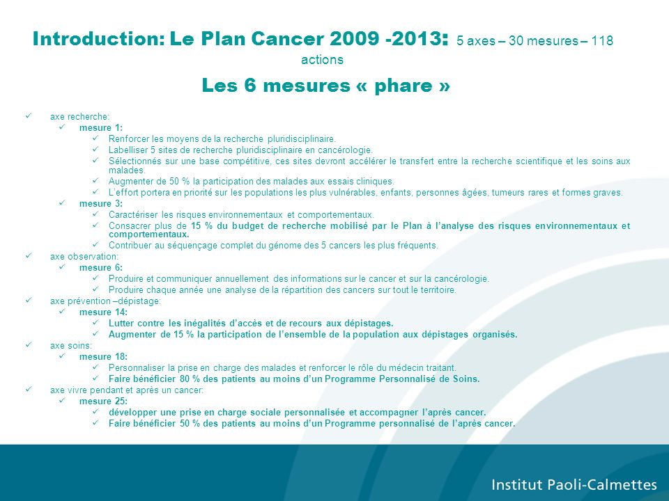 Introduction: Le Plan Cancer 2009 -2013: 5 axes – 30 mesures – 118 actions Les 6 mesures « phare »