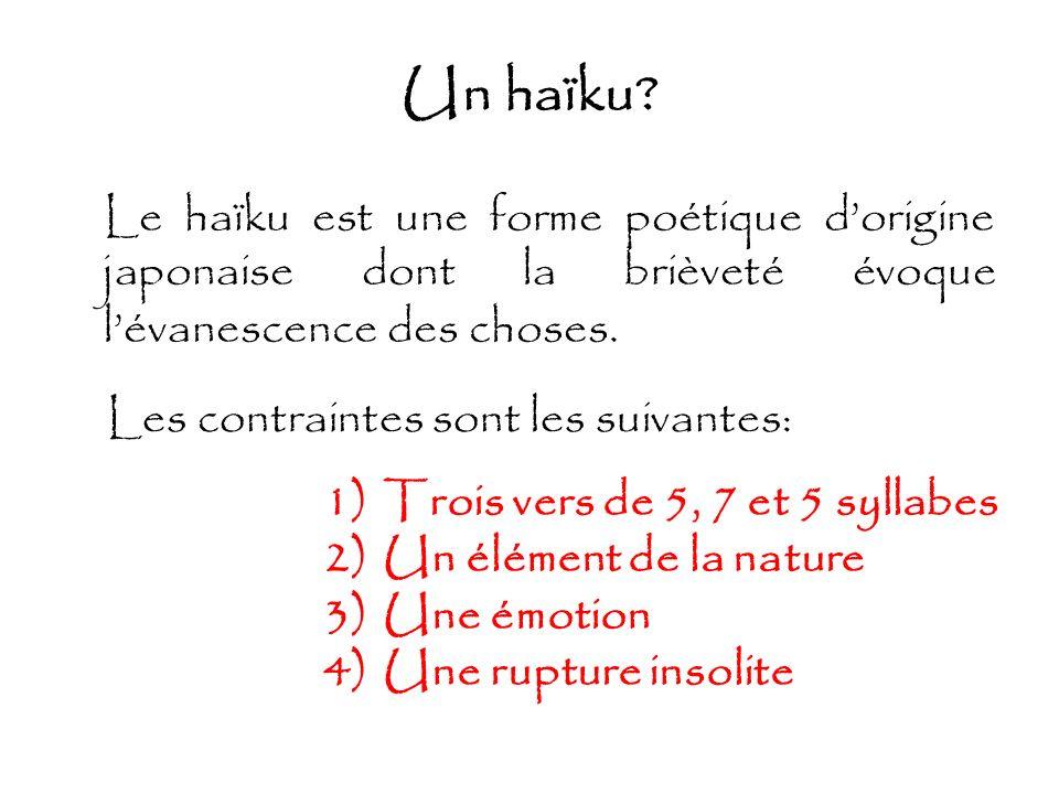 Un haïku Le haïku est une forme poétique d'origine japonaise dont la brièveté évoque l'évanescence des choses.