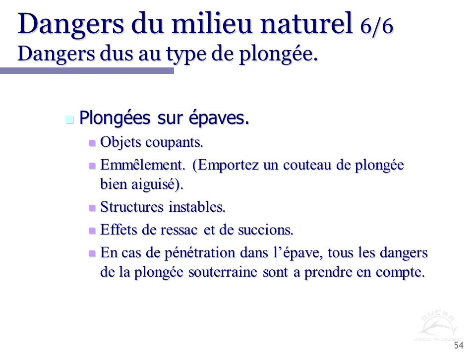 Dangers du milieu naturel 6/6 Dangers dus au type de plongée.