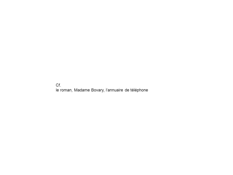 Cf. le roman, Madame Bovary, l'annuaire de téléphone