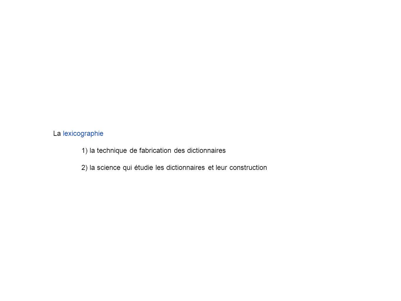 La lexicographie 1) la technique de fabrication des dictionnaires.