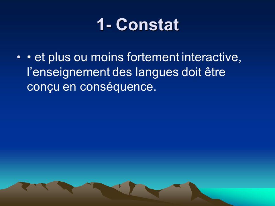 1- Constat • et plus ou moins fortement interactive, l'enseignement des langues doit être conçu en conséquence.