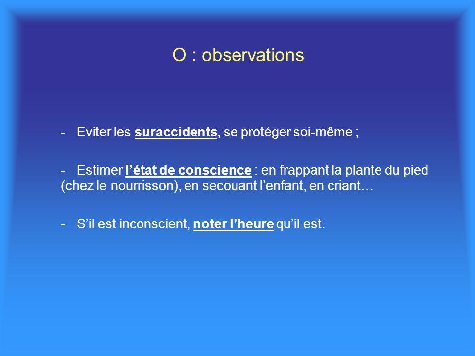 O : observations - Eviter les suraccidents, se protéger soi-même ;