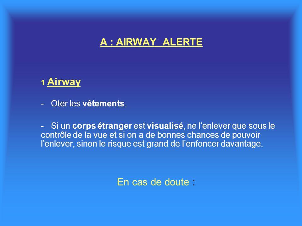 A : AIRWAY ALERTE En cas de doute : - Oter les vêtements.