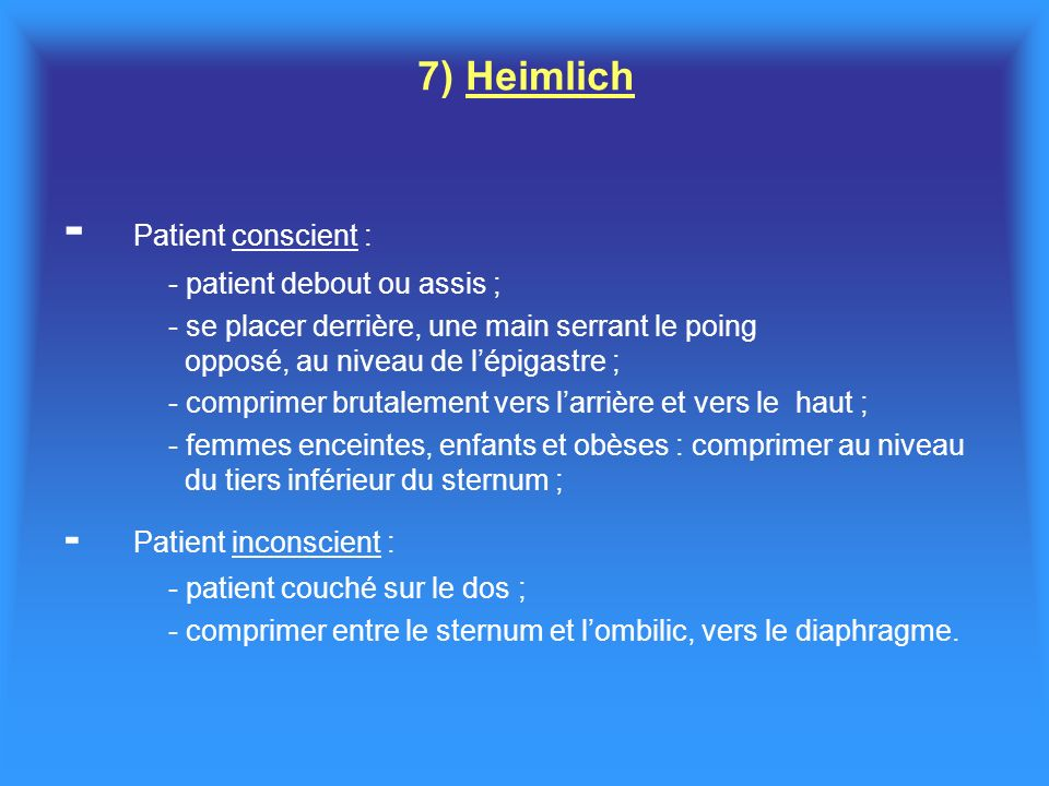 - Patient conscient : - Patient inconscient : 7) Heimlich