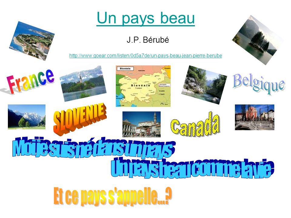 Un pays beau J.P. Bérubé France Belgique SLOVENIE Canada