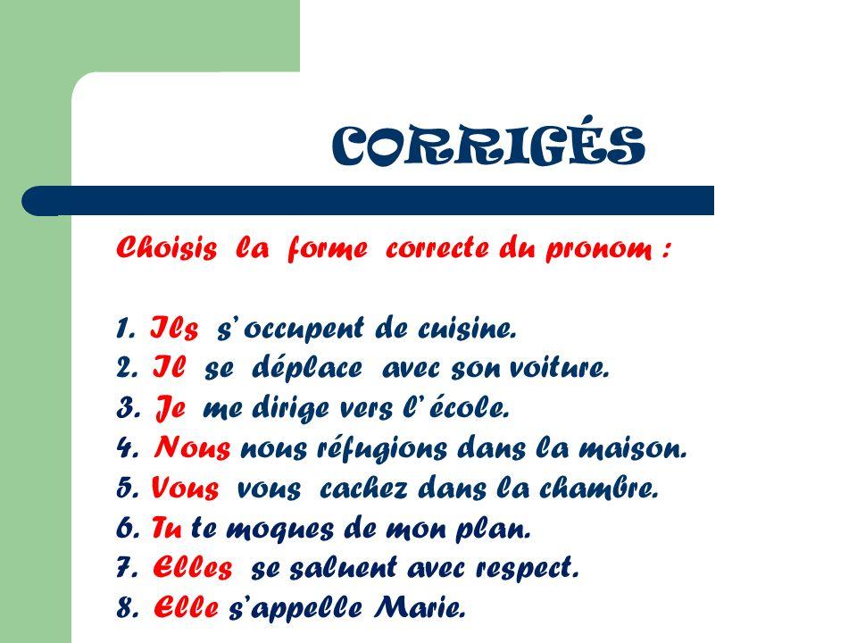 CORRIGÉS Choisis la forme correcte du pronom :