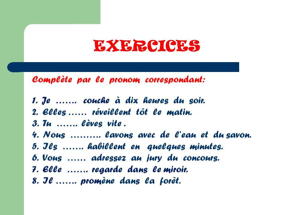EXERCICES Complète par le pronom correspondant: