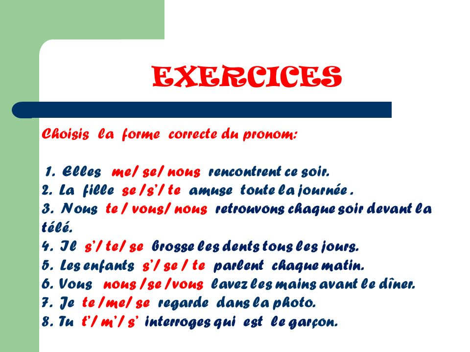 EXERCICES Choisis la forme correcte du pronom: