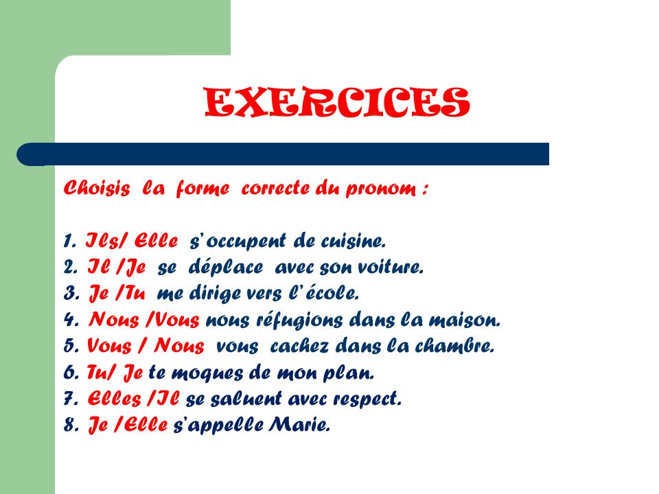 EXERCICES Choisis la forme correcte du pronom :