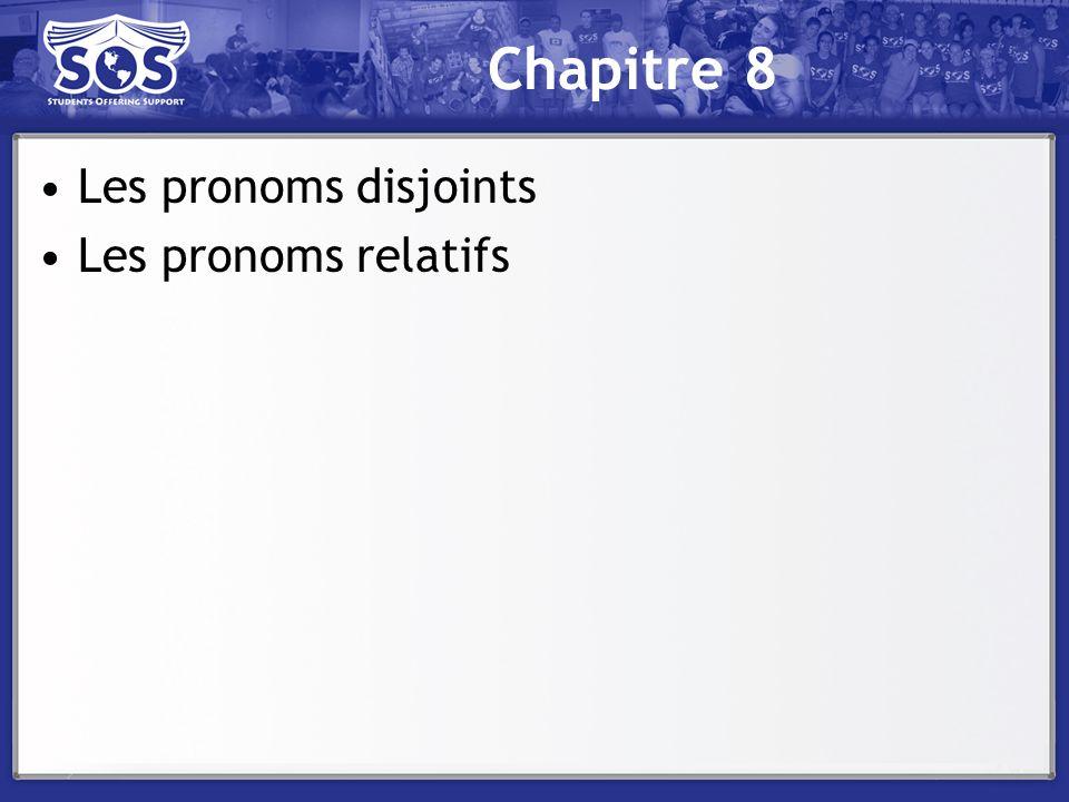 Chapitre 8 Les pronoms disjoints Les pronoms relatifs