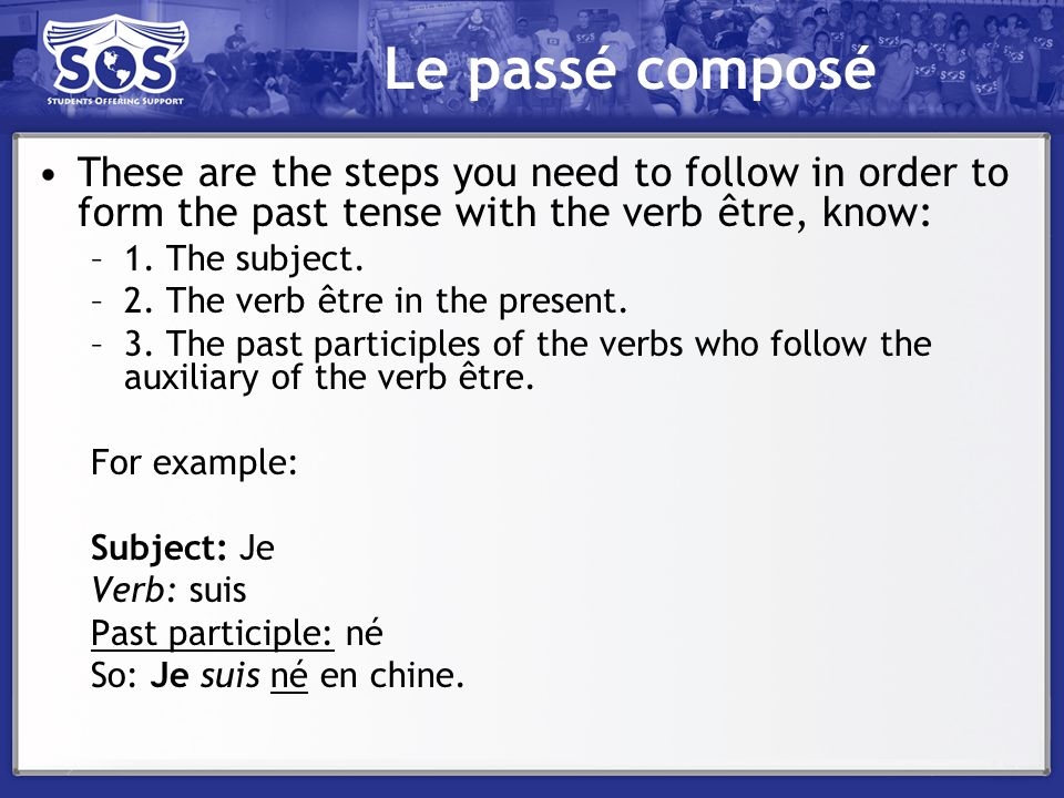 Le passé composé These are the steps you need to follow in order to form the past tense with the verb être, know: