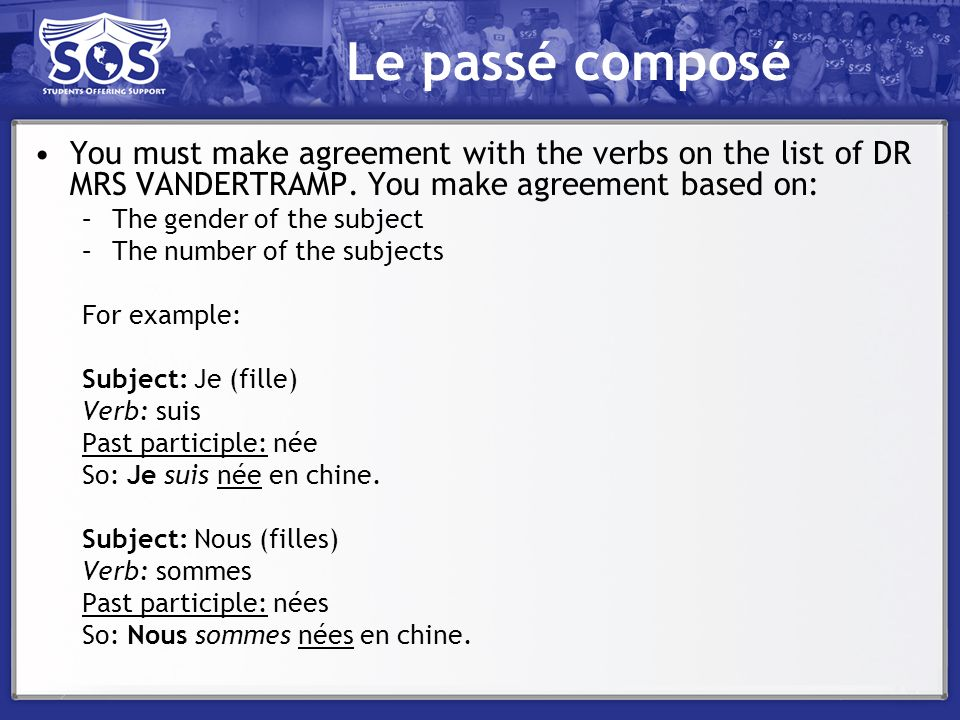 Le passé composé You must make agreement with the verbs on the list of DR MRS VANDERTRAMP. You make agreement based on:
