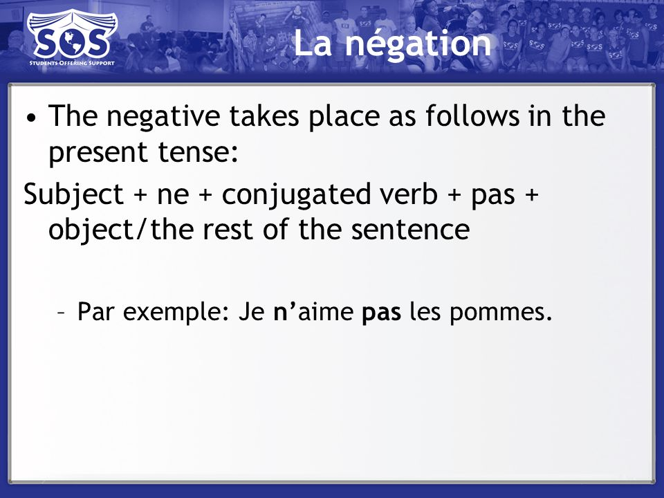 La négation The negative takes place as follows in the present tense: