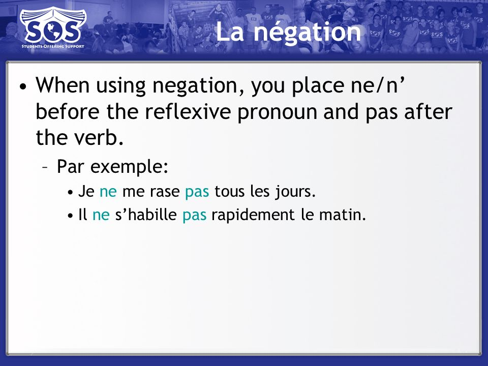 La négation When using negation, you place ne/n' before the reflexive pronoun and pas after the verb.