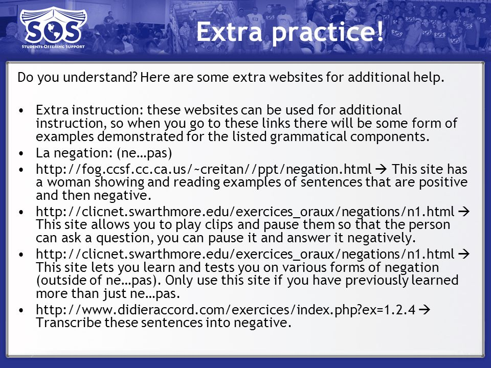 Extra practice! Do you understand Here are some extra websites for additional help.
