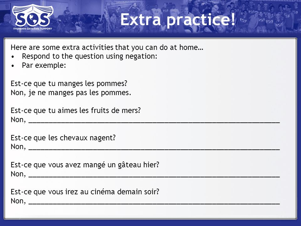 Extra practice! Here are some extra activities that you can do at home… Respond to the question using negation: