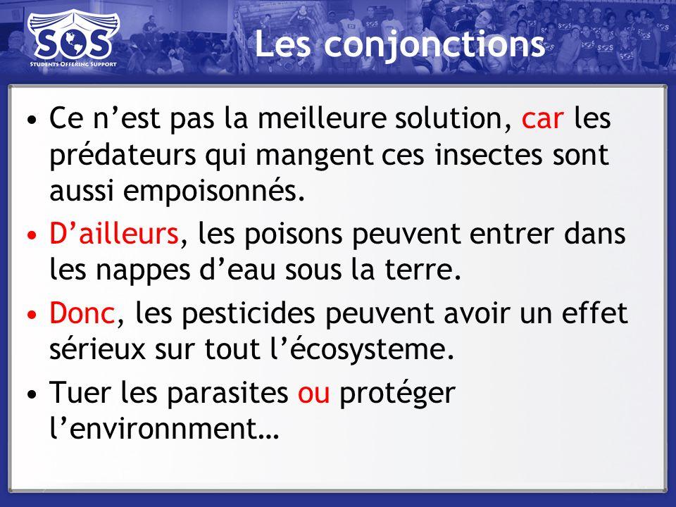 Les conjonctions Ce n'est pas la meilleure solution, car les prédateurs qui mangent ces insectes sont aussi empoisonnés.