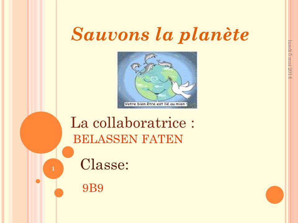 Sauvons la planète La collaboratrice : Classe: BELASSEN FATEN 9B9