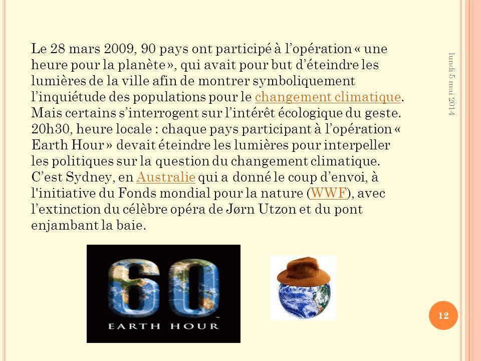 Le 28 mars 2009, 90 pays ont participé à l'opération « une heure pour la planète », qui avait pour but d'éteindre les lumières de la ville afin de montrer symboliquement l'inquiétude des populations pour le changement climatique. Mais certains s'interrogent sur l'intérêt écologique du geste.
