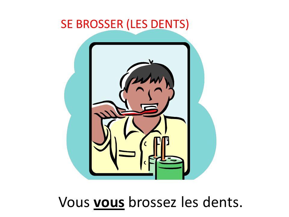Vous vous brossez les dents.